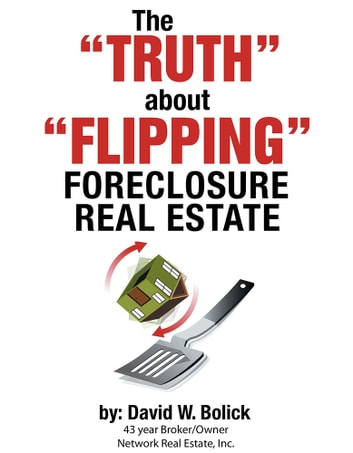 "The ""TRUTH"" about ""FLIPPING"" Foreclosure Real Estate ebook by David W. Bolick"
