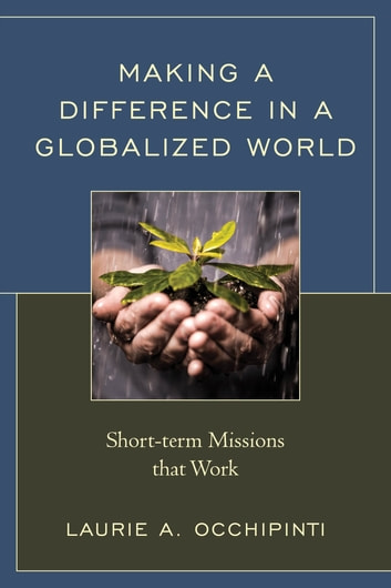 Making a Difference in a Globalized World - Short-term Missions that Work ebook by Laurie A. Occhipinti