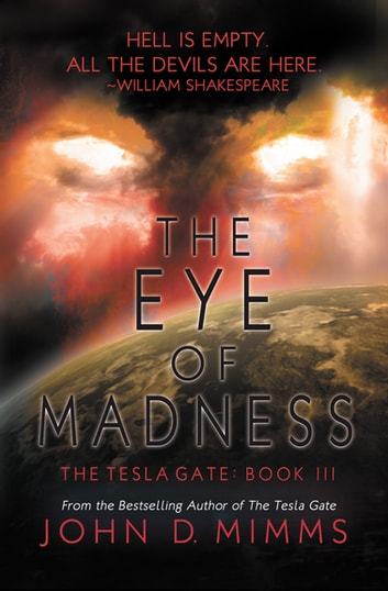 The Eye of Madness - Tesla Gate Book 3 ebook by John D. Mimms