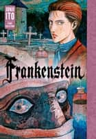 Frankenstein: Junji Ito Story Collection ebook by Junji Ito