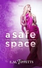 A Safe Space ebook by E.M. Tippetts, Michael Drecker