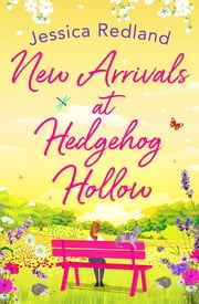 New Arrivals at Hedgehog Hollow - The new heartwarming, uplifting page-turner from Jessica Redland ebook by Jessica Redland