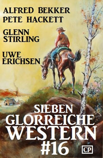 Sieben glorreiche Western #16 ebook by Alfred Bekker,Pete Hackett,Glenn Stirling,Uwe Erichsen