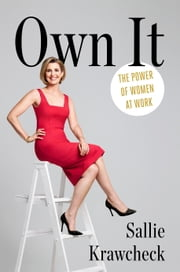 Own It - The Power of Women at Work ebook by Sallie Krawcheck