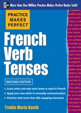 Practice Makes Perfect French Verb Tenses ebook by Trudie Booth