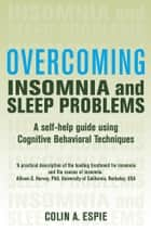 Overcoming Insomnia and Sleep Problems ebook by Colin Espie