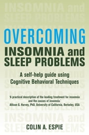 Overcoming Insomnia and Sleep Problems - A self-help guide using cognitive behavioural techniques ebook by Colin Espie