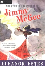 The Curious Adventures of Jimmy McGee ebook by Eleanor Estes,John O'Brien