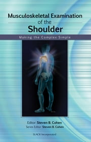 Musculoskeletal Examination of the Shoulder - Making the Complex Simple ebook by Steven Cohen