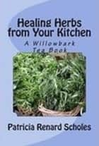 Healing Herbs from Your Kitchen ebook by Patricia Renard Scholes