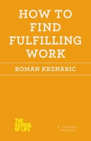 How to Find Fulfilling Work ebook by Roman Krznaric