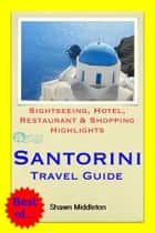 Santorini, Greece Travel Guide - Sightseeing, Hotel, Restaurant & Shopping Highlights (Illustrated) ebook by Shawn Middleton