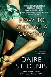 How to Choose a Cowboy - A Savage Interactive ebook by Daire St. Denis