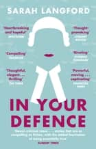 In Your Defence - True Stories of Life and Law ebook by Sarah Langford