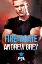 Fire and Agate ebook by Andrew Grey