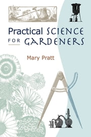 Practical Science for Gardeners ebook by Mary Pratt