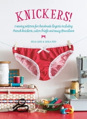 Knickers! - 6 Lingerie Patterns for Handmade Knickers ebook by Delia Adey,Erika Peto