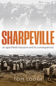 Sharpeville - An Apartheid Massacre and its Consequences eBook by Tom Lodge