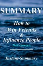 How to Win Friends & Influence People - By Dale Carnegie - A Complete Summary ebook by Instant-Summary