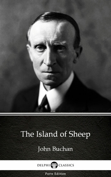 The Island of Sheep by John Buchan - Delphi Classics (Illustrated) 電子書 by John Buchan
