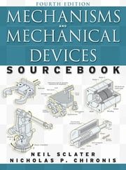 Mechanisms and Mechanical Devices Sourcebook, Fourth Edition ebook by Neil Sclater,Nicholas Chironis