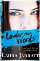 Louder Than Words ebook by Laura Jarratt