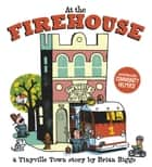 At the Firehouse (A Tinyville Town Book) eBook by Brian Biggs