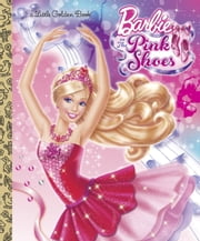 Barbie in the Pink Shoes Little Golden Book (Barbie) ebook by Mary Tillworth,Golden Books