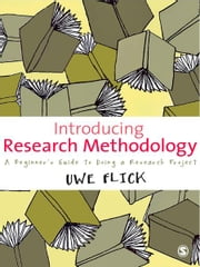 Introducing Research Methodology - A Beginner's Guide to Doing a Research Project ebook by Professor Uwe Flick