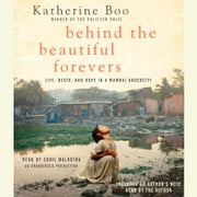 Behind the Beautiful Forevers - Life, death, and hope in a Mumbai undercity audiobook by Katherine Boo