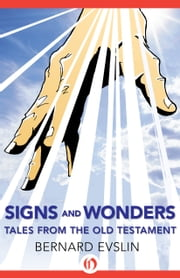 Signs and Wonders - Tales from the Old Testament ebook by Bernard Evslin