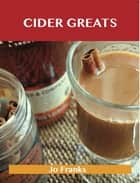 Cider Greats: Delicious Cider Recipes, The Top 100 Cider Recipes ebook by Franks Jo