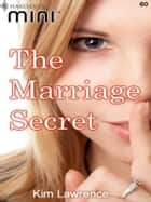 Marriage Secret ebook by Kim Lawrence