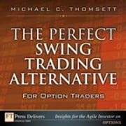 The Perfect Swing Trading Alternative for Option Traders ebook by Michael C. Thomsett