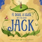 A Bean, a Stalk and a Boy Named Jack - with audio recording ebook by William Joyce,Moonbot,William Joyce,Kenny Callicutt