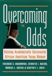 Overcoming the Odds - Raising Academically Successful African American Young Women ebook by Kenneth I. Maton, Monica L. Greene, Freeman A. Hrabowski,...