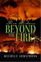 Beyond the Fire ebook by Mechele Armstrong