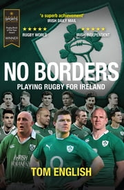 No Borders - Playing Rugby for Ireland ebook by Tom English