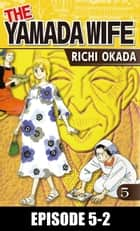 THE YAMADA WIFE - Episode 5-2 ebook by Richi Okada