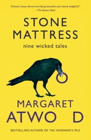 Stone Mattress - Nine Tales ebook by Margaret Atwood