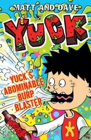 Yuck's Abominable Burp Blaster ebook by Matt and Dave