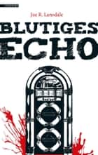 Blutiges Echo ebook by Joe R. Lansdale, Heide Franck