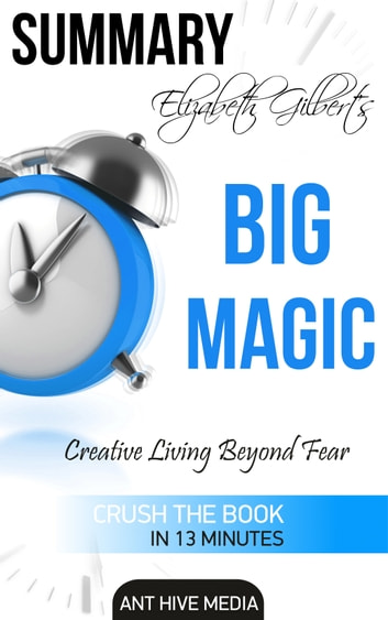 Elizabeth Gilbert's Big Magic: Creative Living Beyond Fear | Summary ebook by Ant Hive Media
