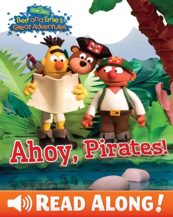 Bert and Ernie's Great Adventures: Ahoy, Pirates! (Sesame Street Series) ebook by Sesame Workshop