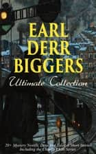 EARL DERR BIGGERS Ultimate Collection: 20+ Mystery Novels, Detective Tales & Short Stories, Including the Charlie Chan Series (Illustrated) - Keeper of the Keys, Broadway Broke, Moonlight at the Crossroads, The Chinese Parrot, Behind That Curtain, The Black Camel, Seven Keys to Baldpate, Love Insurance, Inside the Lines, Fifty Candles… eBook by Earl Derr Biggers, Frank Snapp