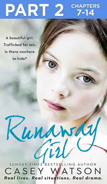Runaway Girl: Part 2 of 3: A beautiful girl. Trafficked for sex. Is there nowhere to hide? ebook by Casey Watson