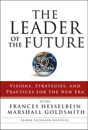 The Leader of the Future 2 - Visions, Strategies, and Practices for the New Era ebook by Marshall Goldsmith,Frances Hesselbein