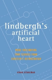 Lindbergh's Artificial Heart - More Fascinating True Stories from Einstein's Refrigerator ebook by Steve Silverman