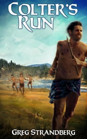 Colter's Run - Mountain Man Series, #3 ebook by Greg Strandberg