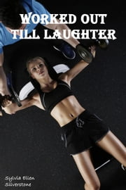 Worked Out Till Laughter ebook by Sylvia Ellen Silverstone
